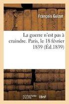 La guerre n'est pas a craindre. Paris, le 18 fevrier 1839