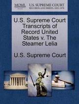 U.S. Supreme Court Transcripts of Record United States V. the Steamer Lelia