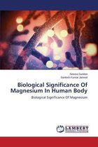 Biological Significance of Magnesium in Human Body