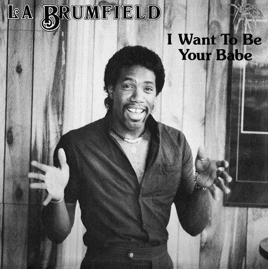 LA Brumfield – I Want To Be Your Babe