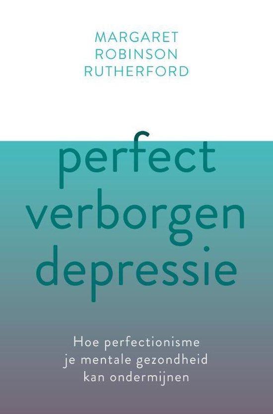 Perfect verborgen depressie - Hoe perfectionisme je mentale gezondheid kan ondermijnen