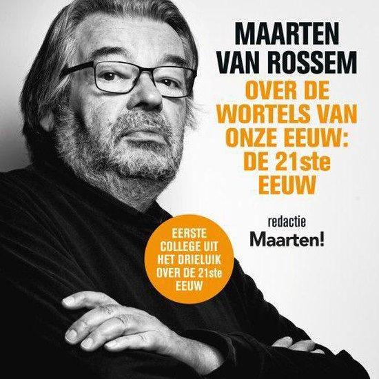 Maarten van Rossem over de wortels van onze eeuw: de eenentwintigste eeuw - Maarten van Rossem |