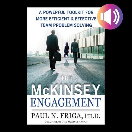 Boek cover The McKinsey Engagement: A Powerful Toolkit For More Efficient and Effective Team Problem Solving van Paul N. Friga, Ph.D. (Onbekend)