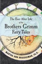 The Ever After Life of the Brothers Grimm Fairy Tales