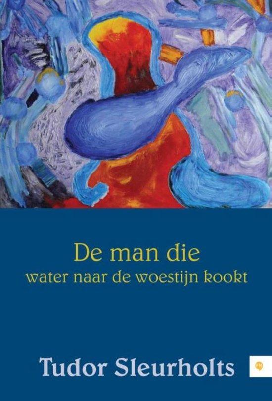 Cover van het boek 'De man die water naar de woestijn kookt' van Tudor Sleurlholts
