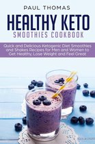 Healthy Keto Smoothies Cookbook: Quick and Delicious Ketogenic Diet Smoothies and Shakes Recipes for Men and Women to Get Healthy, Lose Weight and Feel Great