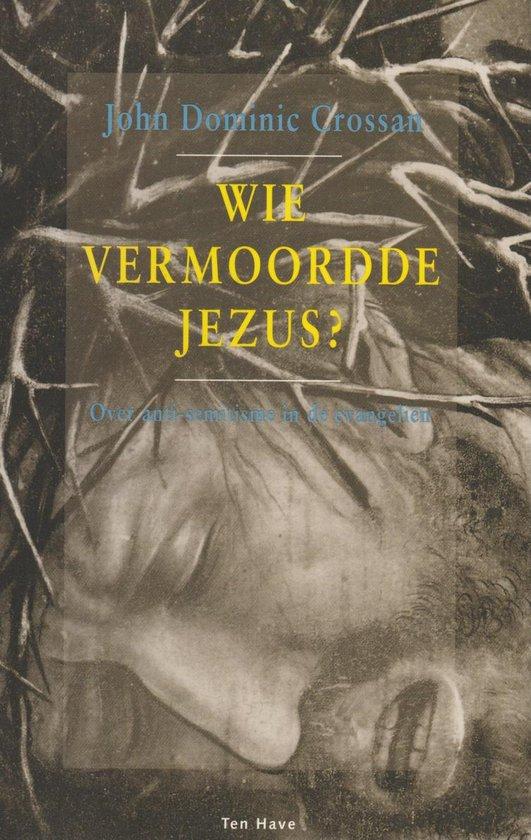 Wie vermoordde Jezus ? - John Dominic Crossan |
