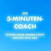 Der 3-Minuten-Coach: Befreie deine innere Kraft und erfinde dich neu