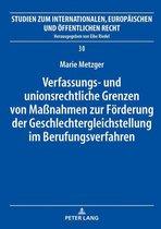 Verfassungs- und unionsrechtliche Grenzen von Maßnahmen zur Foerderung der Geschlechtergleichstellung im Berufungsverfahren