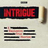 Intrigue: 3 explosive true stories