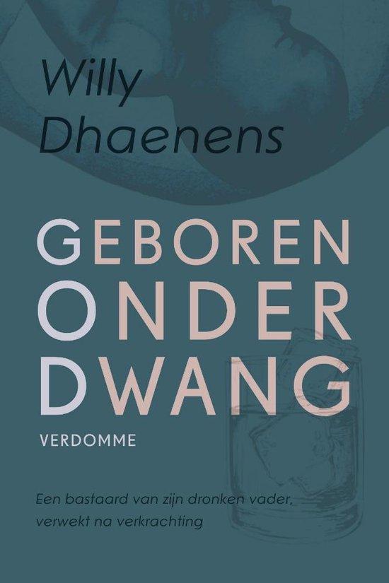 Geboren onder dwang - een bastaard van zijn dronken vader verwekt na verkrachting - Willy Dhaenens | Fthsonline.com