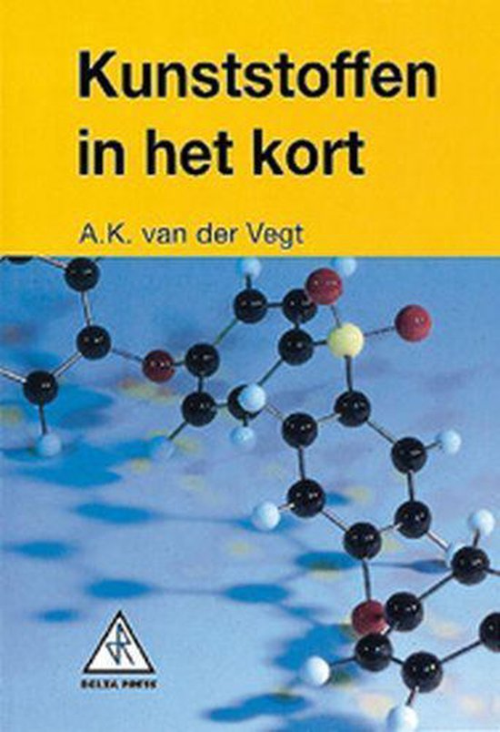 Kunststoffen in het kort - A.K. van der Vegt | Fthsonline.com