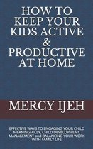 How to Keep Your Kids Active & Productive at Home