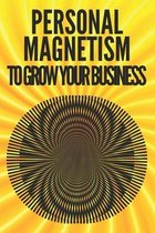 Personal Magnetism to Grow Your Business!