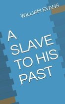 A Slave to His Past