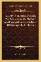 Records of the Revolutionary War Containing the Military and Financial Correspondence of Distinguished Officers
