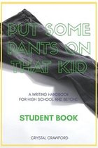 Put Some Pants on That Kid (A Writing Handbook for High School and Beyond)