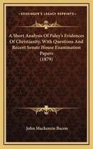 A Short Analysis of Paley's Evidences of Christianity, with Questions and Recent Senate House Examination Papers (1879)