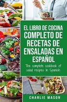 El Libro de Cocina Completo de Recetas de Ensaladas en Español/ The Complete Cookbook of Salad Recipes In Spanish