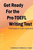 Boek cover Get Ready For the Pre-TOEFL Writing Test With English & Arabic explanations van A. Benahnia