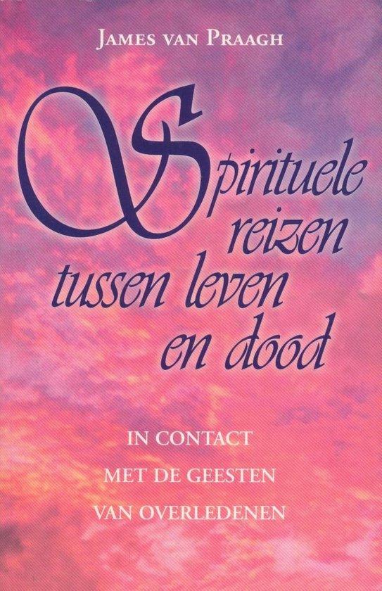 Spirituele Reizen Tussen Leven En Dood - James van Praagh |