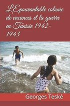 L'Epouvantable colonie de vacances et la guerre en Tunisie 1942-1943