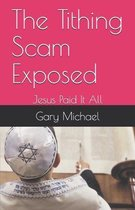 The Tithing Scam Exposed: Jesus Paid It All