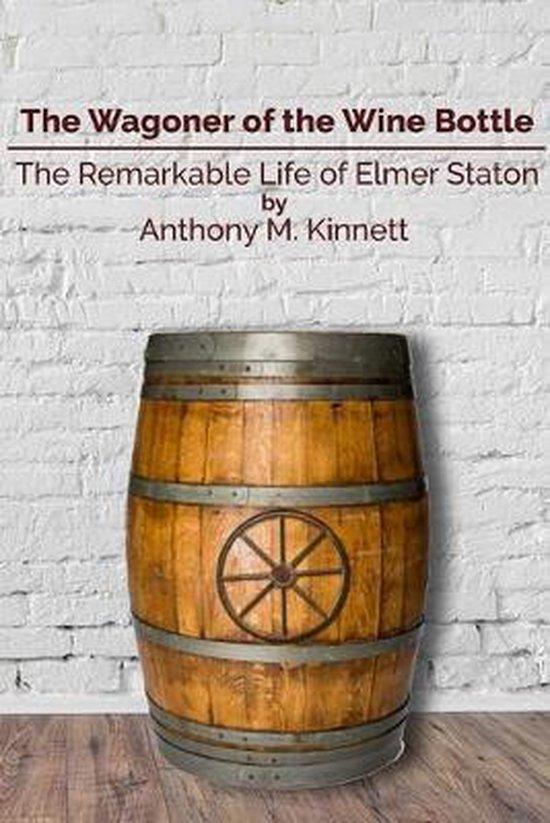 Wagoner of the Wine Bottle: The Remarkable Life of Elmer Staton