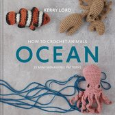 How to Crochet Animals: Ocean, 5: 25 Mini Menagerie Patterns