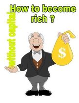 How to become rich without capital?