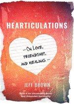 Hearticulations: On Love, Friendship & Healing