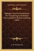 Bijdragen Voor de Geschiedenis Der Verzekering in Nederland Voornamelijk de Brandverzekering (1904)
