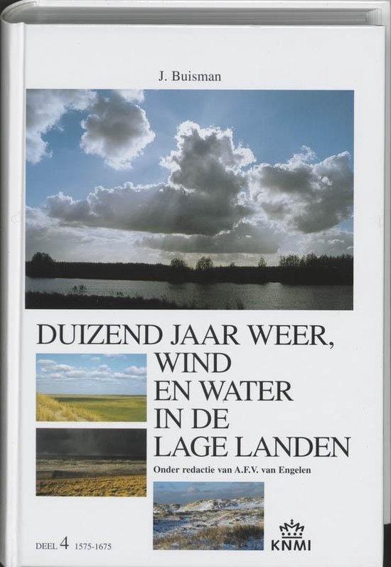 Duizend jaar weer, wind en water in de Lage Landen 4 1575-1675 - Jan Buisman  