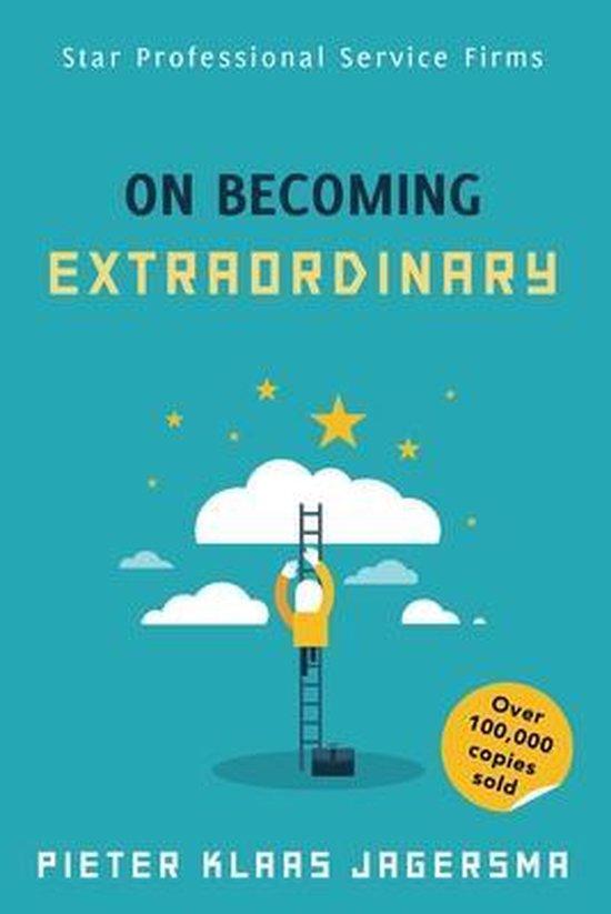 On Becoming Extraordinary: Star Professional Service Firms - Pieter Klaas Jagersma   Fthsonline.com