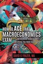 How to Ace That Macroeconomics Exam