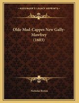 Olde Mad-Cappes New Gally-Mawfrey (1603)
