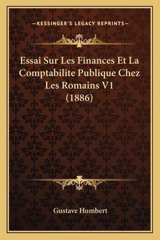 Essai Sur Les Finances Et La Comptabilite Publique Chez Les Romains V1 (1886)