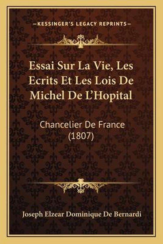 Essai Sur La Vie, Les Ecrits Et Les Lois de Michel de L'Hopital