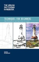 The Urban Sketching Handbook Techniques for Beginners: How to Build a Practice for Sketching on Location