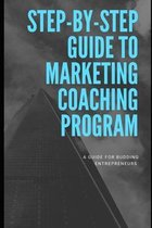 Step-by-Step Guide To Marketing Coaching Program