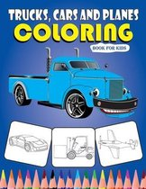 Trucks, Cars and Panes Coloring Book for Kids