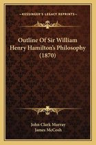 Outline of Sir William Henry Hamilton's Philosophy (1870)