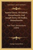 Samuel Davis, of Oxford, Massachusetts and Joseph Davis, of Samuel Davis, of Oxford, Massachusetts and Joseph Davis, of Dudley, Massachusetts Dudley, Massachusetts