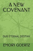 A New Covenant: Our Eternal Destiny