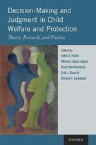Decision-Making and Judgment in Child Welfare and Protection