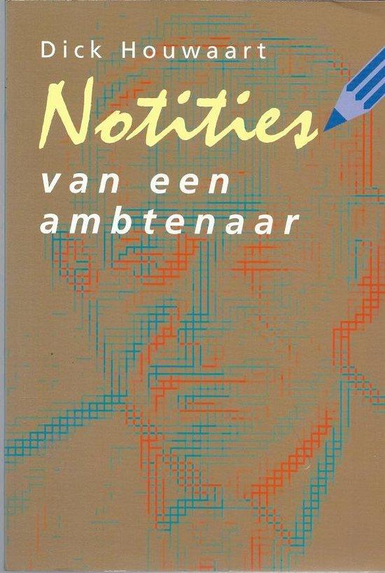 NOTITIES VAN EEN AMBTENAAR - Dick Houwaart   Fthsonline.com