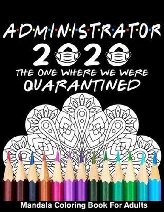 Administrator 2020 The One Where We Were Quarantined Mandala Coloring Book for Adults