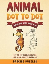 Animal Dot-to-dot book for kids ages 4-8 Dot to Dot Puzzles helping kids grow smarter everyday Precise Puzzles: Dot To Dot Books For Kids Ages 4-8