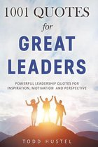 1001 Quotes for Great Leaders: Powerful Leadership Quotes for Inspiration, Motivation and Perspective