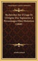 Recherches Sur l'Usage Et l'Origine Des Tapisseries a Personnages Dites Historiees (1840)